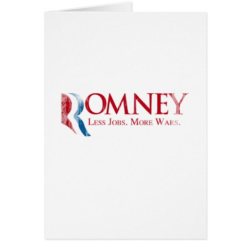 Romney - Less Jobs, More Wars.png Greeting Card