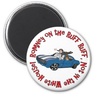 Romney on the Ruff Ruff, not in the White House! 2 Inch Round Magnet