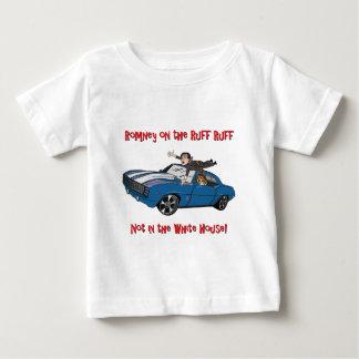 Romney on the Ruff Ruff, not in the White House! Baby T-Shirt