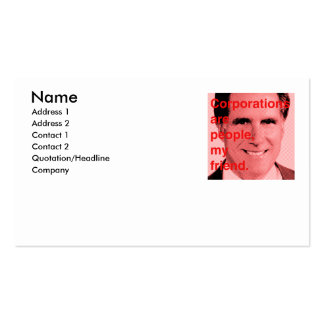 Romney Quote - Corporations are people, my friend Business Cards