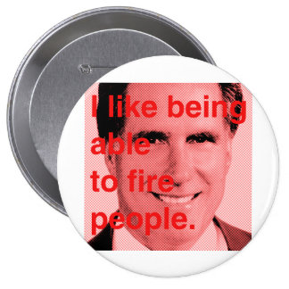 Romney Quote - I like being able to fire people Button