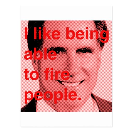 Romney Quote - I like being able to fire people.pn Postcard