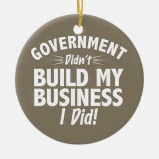 Romney Ryan - Government Didn't Build My BUsiness Ceramic Ornament