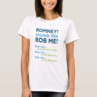 Romney sounds like Rob Me! Anti Romney Political T-Shirt