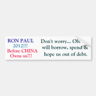 RON PAUL, 2012!!!, Before CHINA, Owns us!!!, Do... Car Bumper Sticker