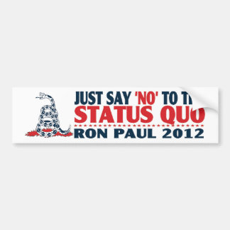 Ron Paul 2012 - Just Say NO to the Status Quo Bumper Sticker