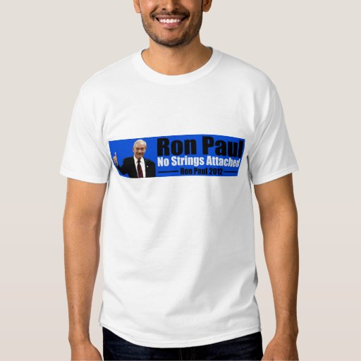 Ron Paul 2012: No Strings Attached Shirt