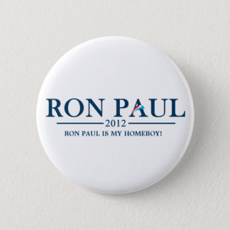 Ron Paul 2012 - Ron Paul is my Homeboy! Pinback Button