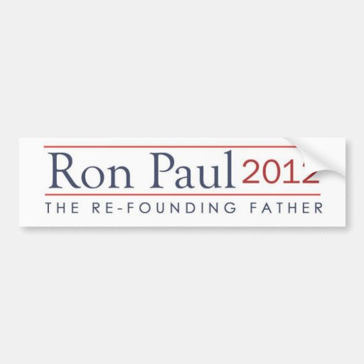 Ron Paul 2012 The Refounding Father Bumper Sticker