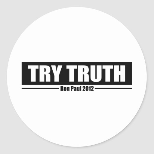 Ron Paul 2012: Try Truth Classic Round Sticker