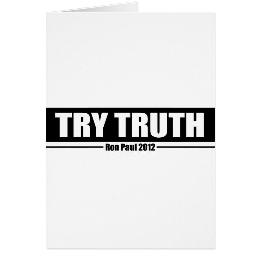 Ron Paul 2012: Try Truth Greeting Cards
