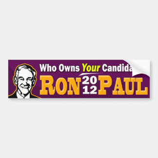 Ron Paul 2012 - Who Owns YOUR Candidate? Car Bumper Sticker