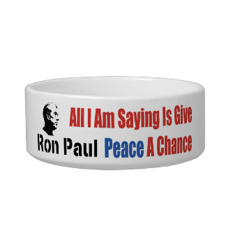Ron Paul All I Am Saying Is Give Peace A Chance Bowl