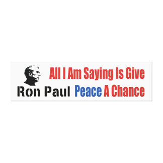 Ron Paul All I Am Saying Is Give Peace A Chance Canvas Print
