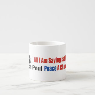 Ron Paul All I Am Saying Is Give Peace A Chance Espresso Cup