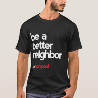 Ron Paul - Be a Better Neighbor T-Shirt