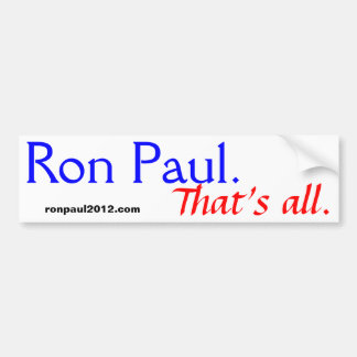 Ron Paul. Ése es todo Pegatina Para Auto