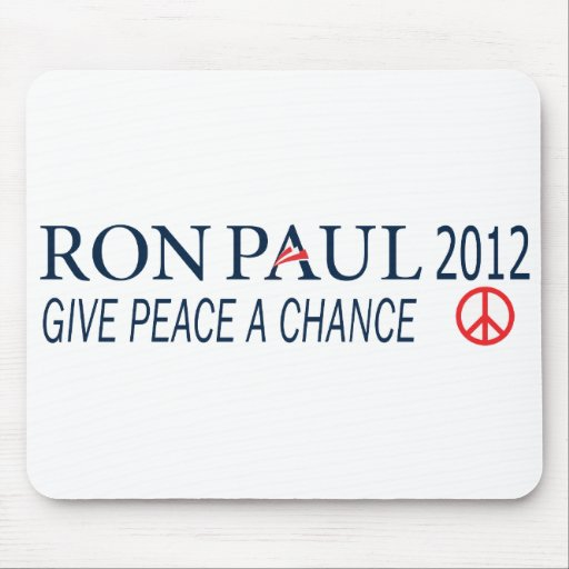 Ron Paul For President 2012 Give Peace A Chance Mouse Pad
