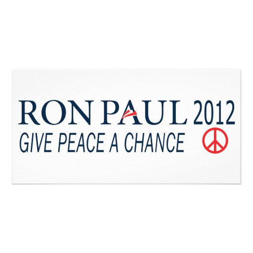 Ron Paul For President 2012 Give Peace A Chance Photo Card
