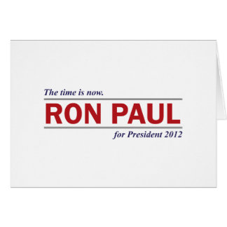 Ron Paul for President 2012 The Time is Now Greeting Card