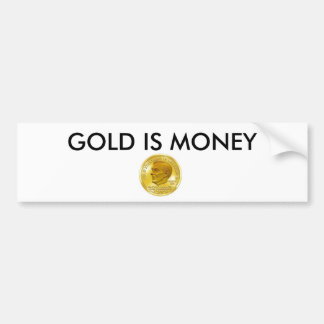 ron paul gold standard, GOLD IS MONEY Bumper Sticker