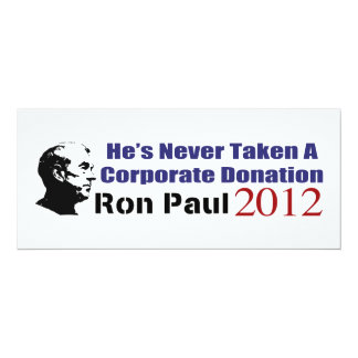 Ron Paul Has Never Taken A Corporate Donation 4x9.25 Paper Invitation Card