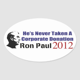 Ron Paul Has Never Taken A Corporate Donation Oval Sticker