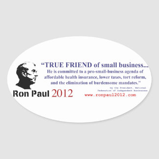 Ron Paul is a True Friend to Small Business Oval Sticker
