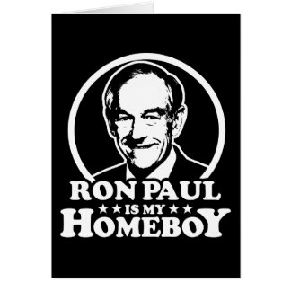 Ron Paul Is My Homeboy Greeting Card