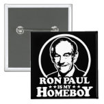 Ron Paul Is My Homeboy Pin