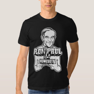 Ron Paul Is My Homeboy Shirt