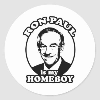Ron Paul is my homeboy Round Stickers