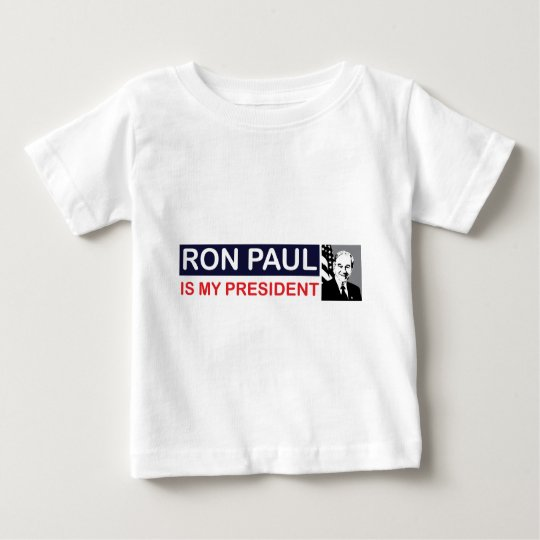 Ron Paul is my President Baby T-Shirt