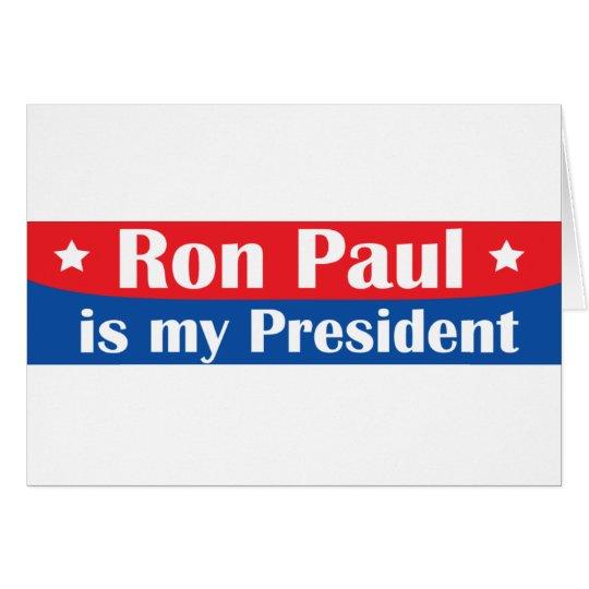 Ron Paul is my President Card