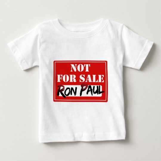 Ron Paul is NOT FOR SALE!!! Baby T-Shirt