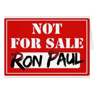 Ron Paul is NOT FOR SALE!!! Greeting Card
