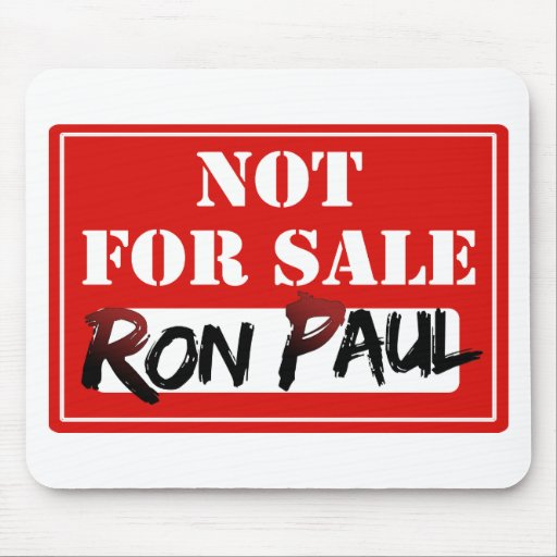 Ron Paul is NOT FOR SALE!!! Mousepad