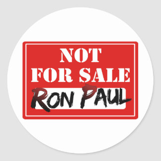 Ron Paul is NOT FOR SALE Round Sticker