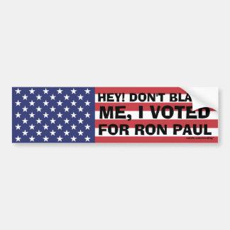 """Ron Paul """"no me culpa, yo votó por Ron Paul """" Pegatina Para Auto"""