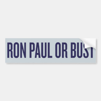 Ron Paul or Bust Bumper Sticker Car Bumper Sticker