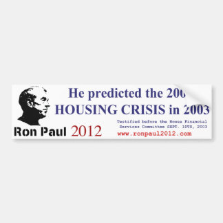 Ron Paul Predicted the Housing Crisis Back in 2003 Bumper Sticker