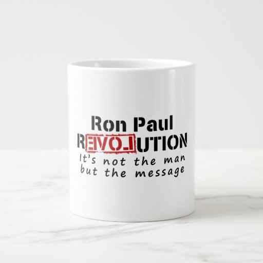 Ron Paul rEVOLution not the man but the message 20 Oz Large Ceramic Coffee Mug