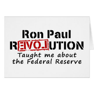 Ron Paul rEVOLution Taught me the Federal Reserve Greeting Cards