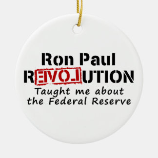 Ron Paul rEVOLution Taught me the Federal Reserve Ceramic Ornament