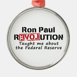 Ron Paul rEVOLution Taught me the Federal Reserve Metal Ornament