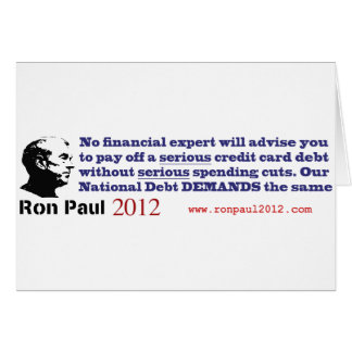 Ron Paul The National Debt Demands Serious Cuts Card
