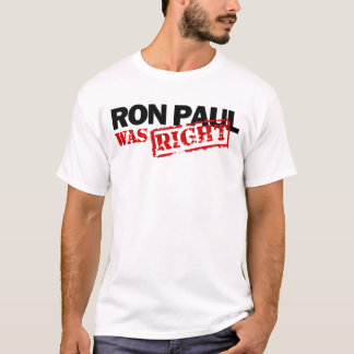 Ron Paul Was Right T-Shirt