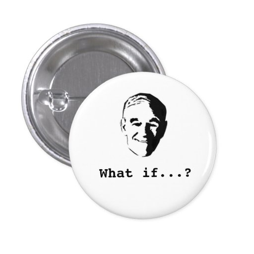 """Ron Paul """"What if...?"""" button"""