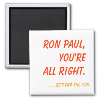Ron Paul, you're all right. 2 Inch Square Magnet