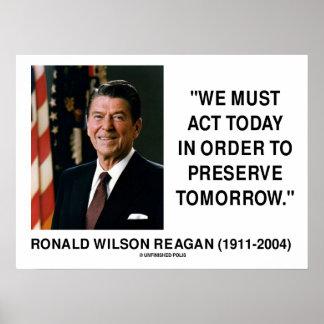 Ronald Reagan debemos actuar hoy preservamos mañan Posters